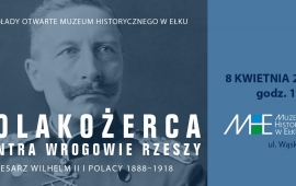 Lecture: Polakożerca vs. the enemies of the Reich. Kaiser Wilhelm II and the Poles 1888-1918